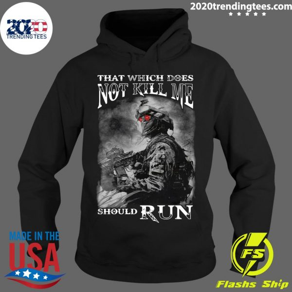 Army That Which Does Not Kill Me Should RunShirt