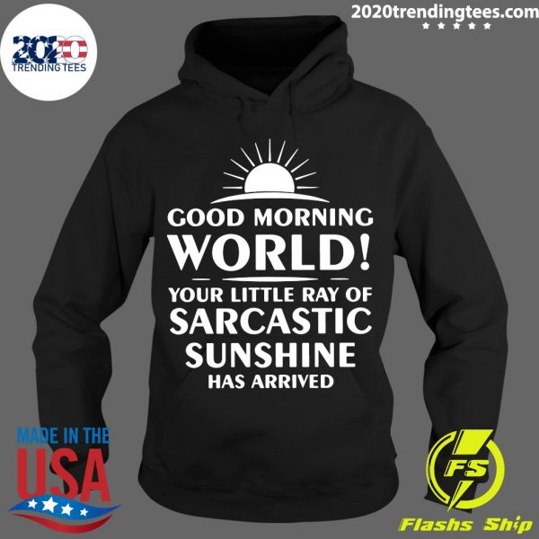 Good Morning World Your Little Ray Of Sarcastic Sunshine Has ArrivedShirt