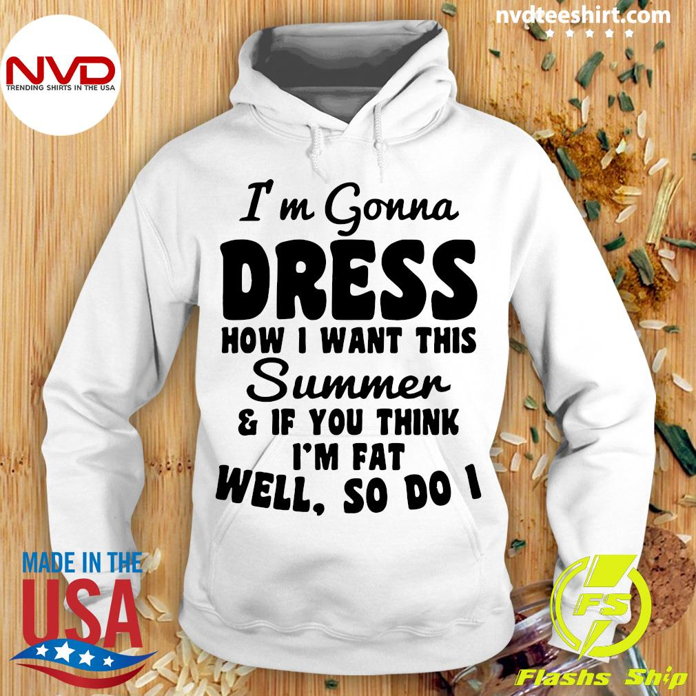 Official, I'm Gonna Dress How I Want This Summer If You Think I'm Fat Well So Do IShirt