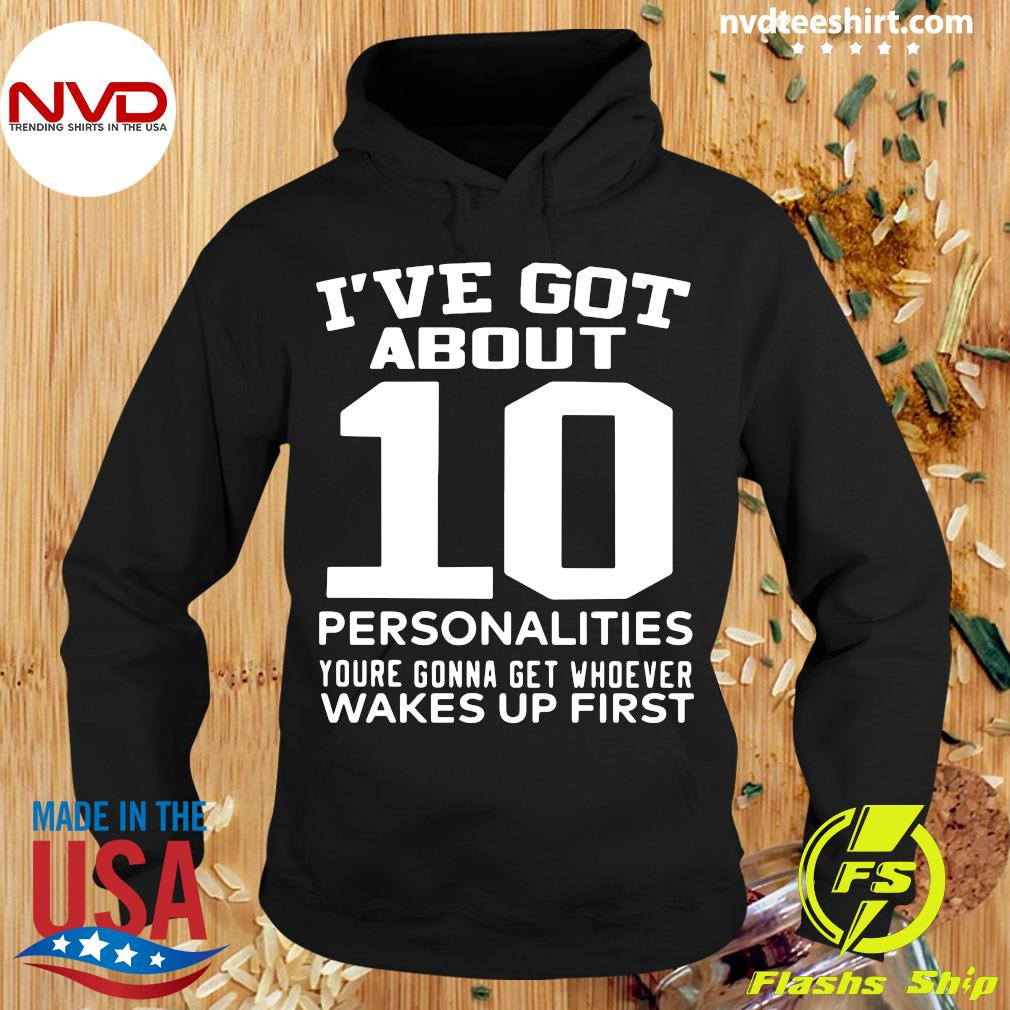 Official I've Got About 10 Personalities You're Gonna Get Whoever Wakes Up FirstShirt