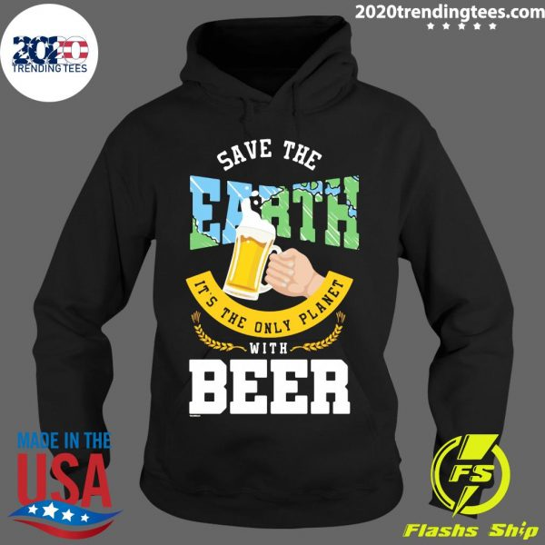 Save The Earth It's The Only Planet With Beer Shirt