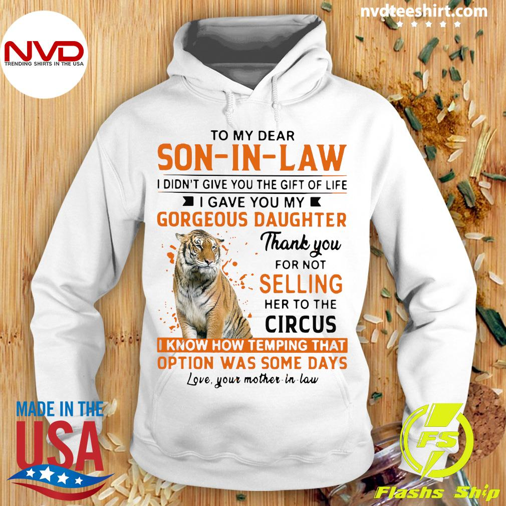 To My Dear Son In Law I Didn't Give You The Gift Of Life I Gave You My Gorgeous Daughter Shirt