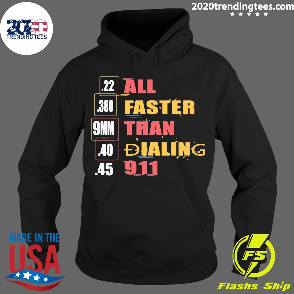 22 380 9mm 40 45 All Faster Than Dialing 911 SayingShirt
