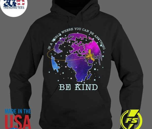 Bee In A World Where You Can Be Anything Be Kind Hoodie
