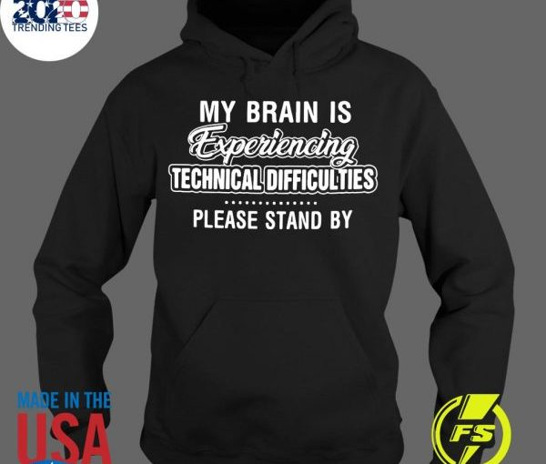 My Brain Is Experiencing Technical Difficulties Please Stand By Hoodie