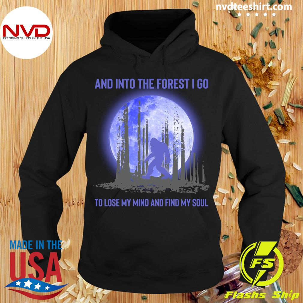 Official And Into The Forest I Go To Lose My Mind And Find My Soul BigfootShirt
