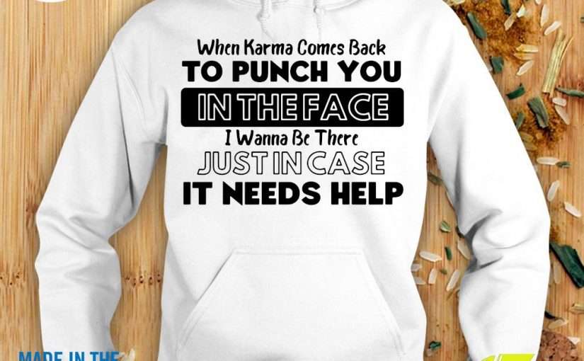 When Karma Comes Back To Punch You In The Face I Wanna Be There Hoodie