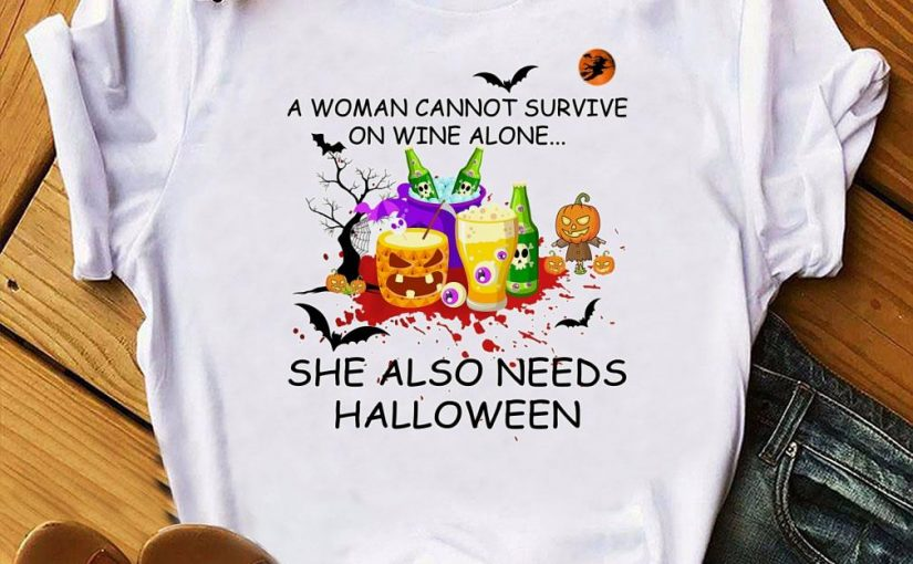 A Woman Cannot Survive On Wine Alone She Also Needs Halloween Shirt
