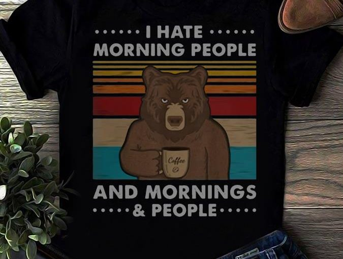 I Hate Morning People And Mornings & People Shirt