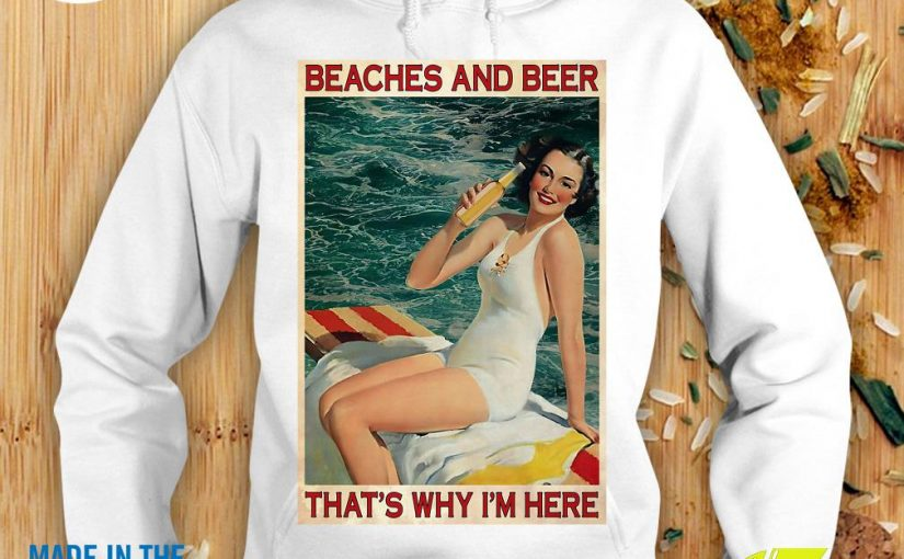 Funny Girl Beaches And Beer That's Why I'm HereShirt