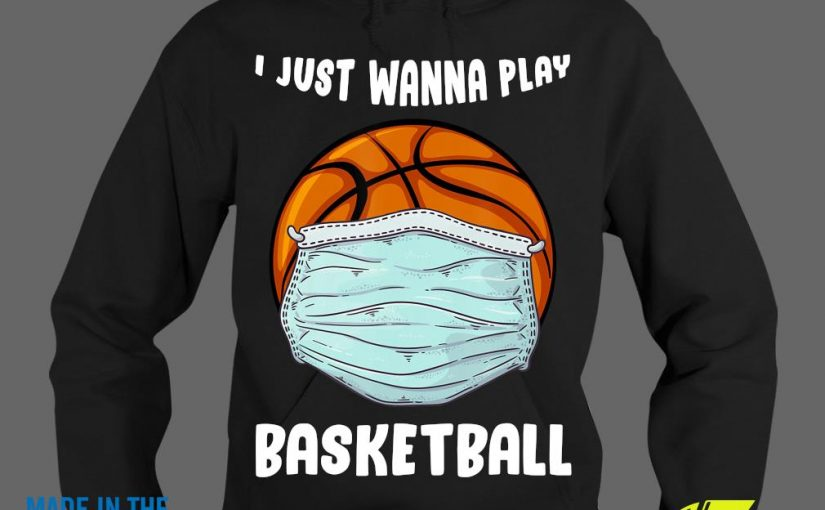 I Just Wanna Play Basketball Quarantine Shirt