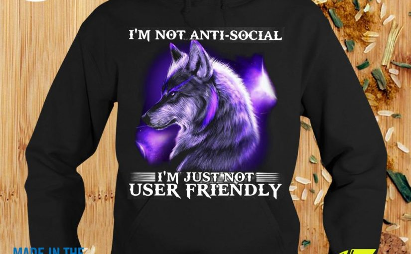 I'm Not Antisocial I'm Just Not User-Friendly Wolf Funny Shirt
