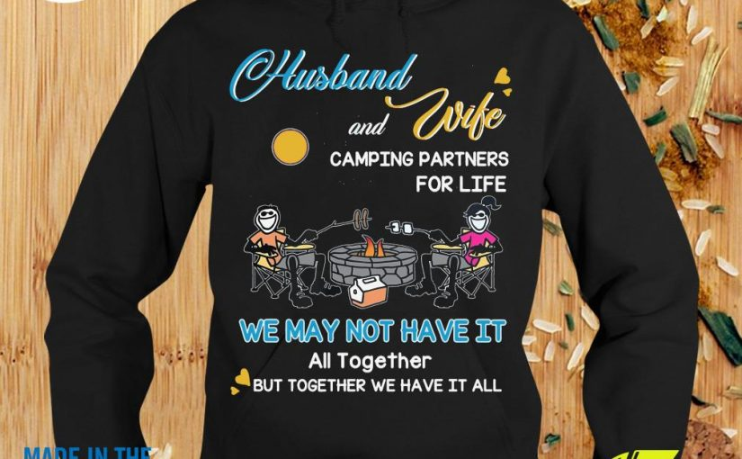 Official Husband And Wife Camping Partners For Life We May Not Have It Shirt