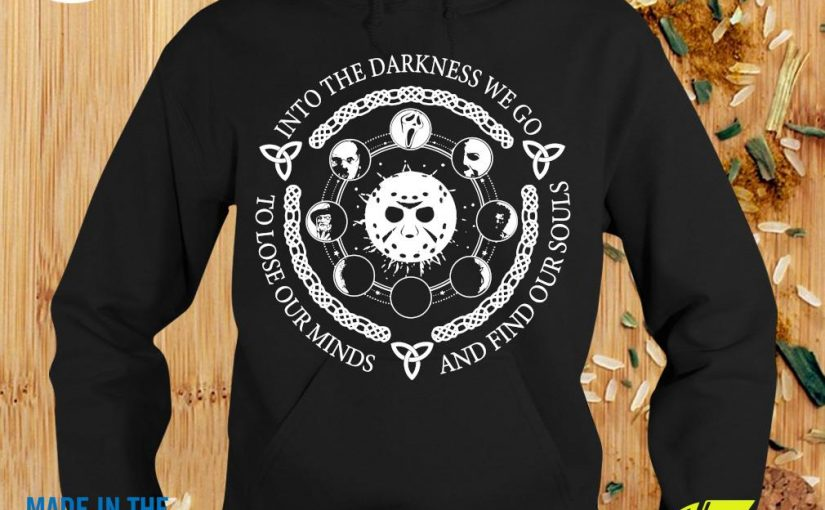 Official Into The Darkness We Go To Lose Our Minds And Find Our SoulsShirt