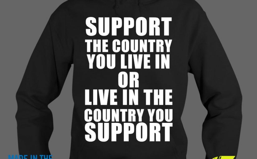 Support The Country You Live In Or Live In The Country You Support Shirt